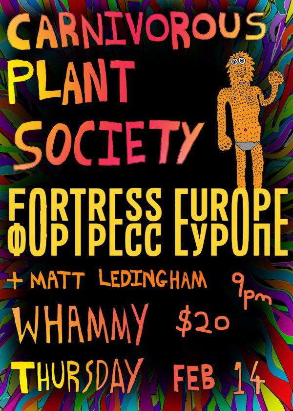 Carnivorous Plant Society, Fortress Europe, + Matt Ledingham