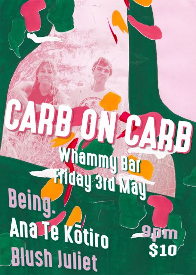 Carb On Carb and Being. and Ana Te Kōtiro and Blush Juliet