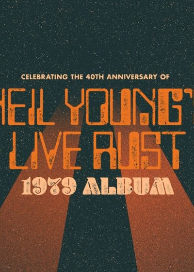 Neil Young's Live Rust - 40th Anniversary