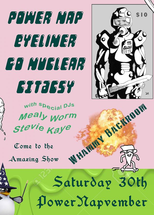 Power Nap, Eyeliner, Go Nuclear, Citacsy