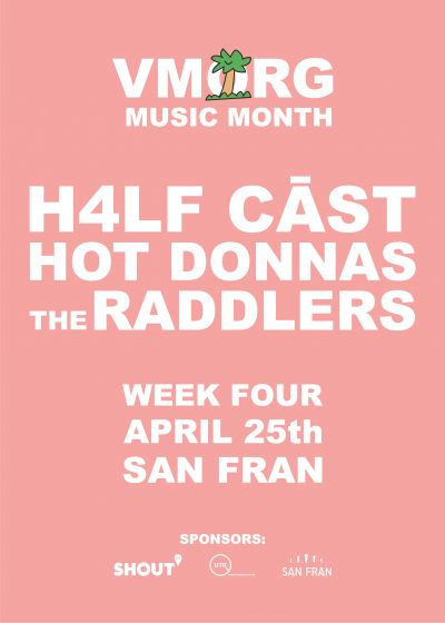 VMorg // H4LF CĀST // Hot Donnas // The Raddlers - Cancelled