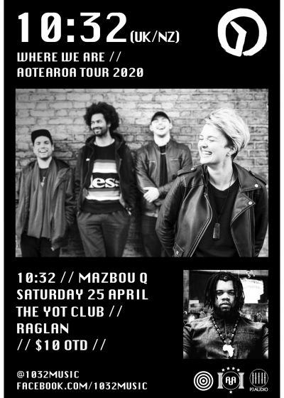 10:32 (NZ/UK) + Mazbou Q, Live at The Yot Club - Cancelled