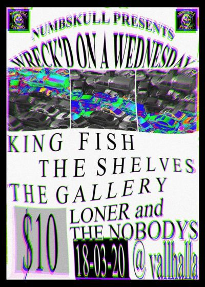 King Fish, The Shelves, The Gallery, Loner and the Nobodys