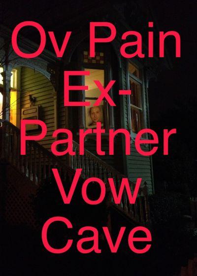 Ov Pain, Ex-partner, Vow Cave
