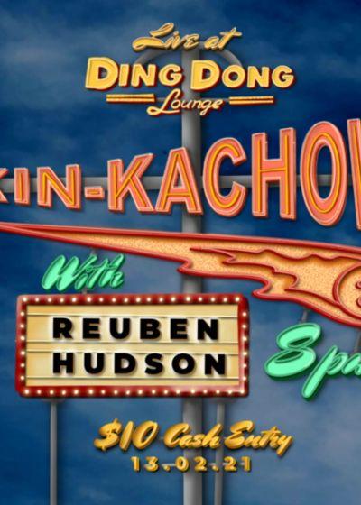 Kin-Kachow w/ Reuben Hudson