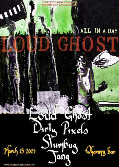 Loud Ghost Album Release Show w/ Dirty Pixels, Slumbug and Jang
