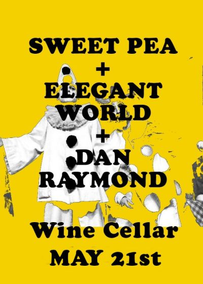 Sweet Pea and friends w/ Elegant World + Dan Raymond