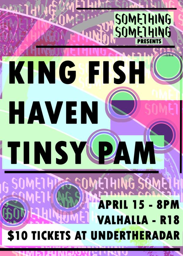 Something Something Presents... King Fish / Haven / Tinsy Pam