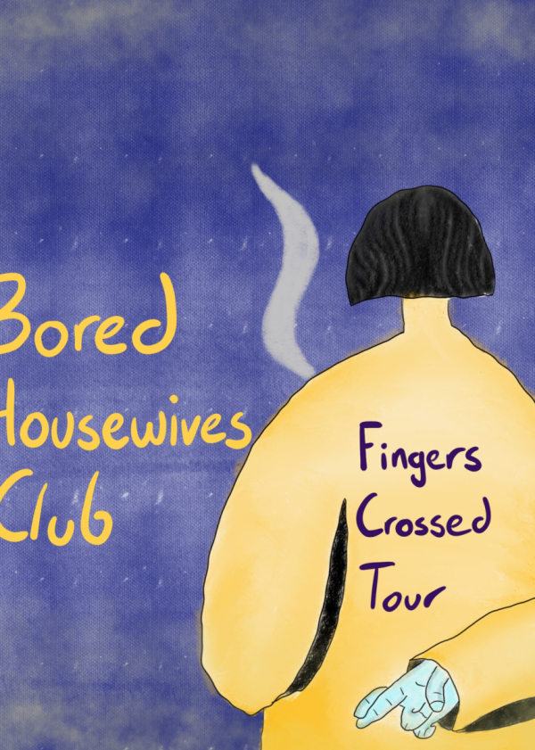 Bored Housewives Club: Fingers Crossed Tour