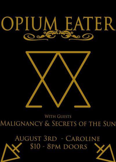 Opium Eater, Malignancy, Secrets of the Sun
