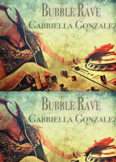 Bubble Rave w/ DJ Gabriella Gonzalez