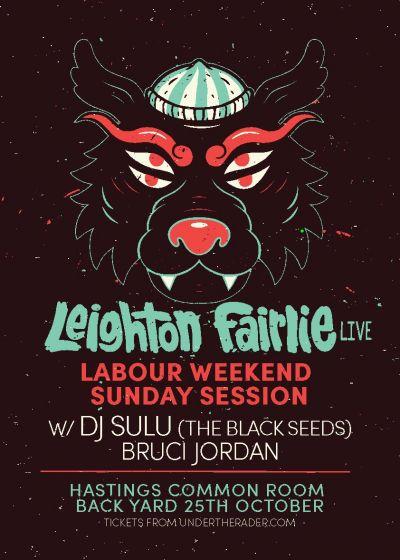 Labour Weekend Sunday Session w/Leighton Fairlie, Dj Sulu, Bruci J