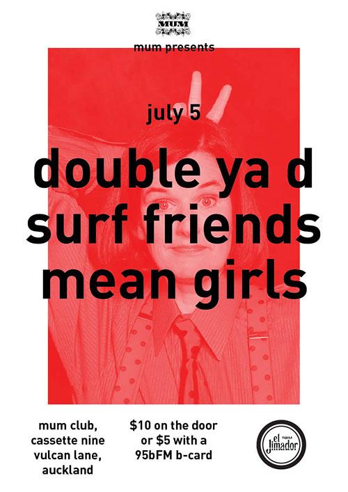 MUM Presents: Mean Girls, Surf Friends, Double Ya D