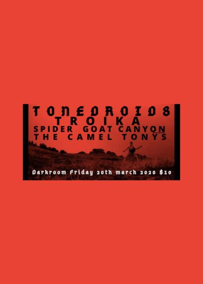 Tonedroids, The Camel Tony's, Spider Goat Canyon, Troika - Cancelled