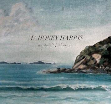 Mahoney Harris - We Didn't Feel Alone Album Release
