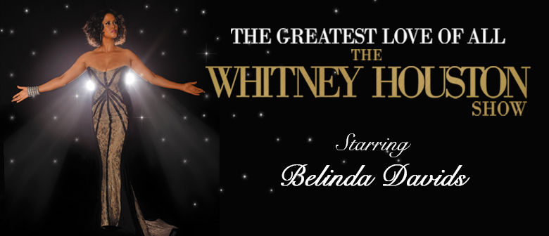 The Greatest Love of All: The Whitney Houston Show - New Zealand 2016
