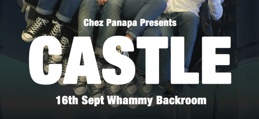 Chez Panapa Presents: Castle