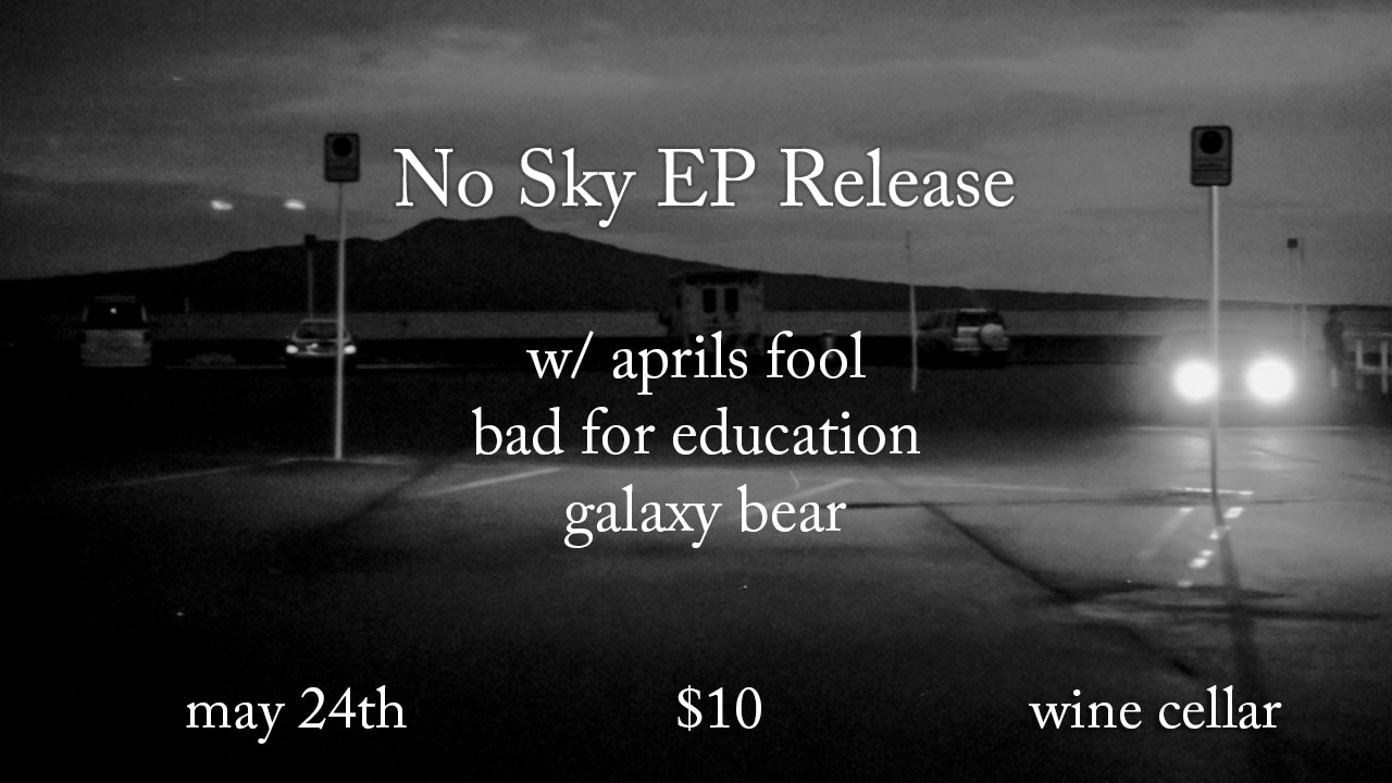 No Sky EP Release With April's Fool, Bad For Education, Galaxy Bear