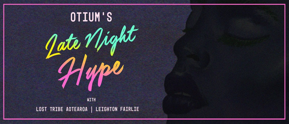 Otium's Late Night Hype with Lost Tribe Aotearoa & Leighton Fairlie