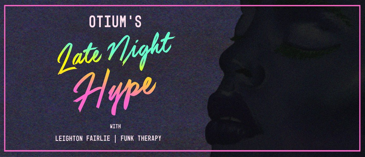 Otium's Late Night Hype with Funk Therapy & Leighton Fairlie