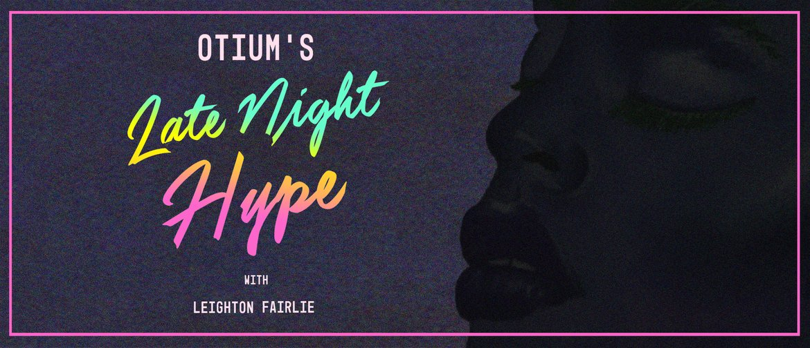 Otium's Late Night Hype with Leighton Fairlie