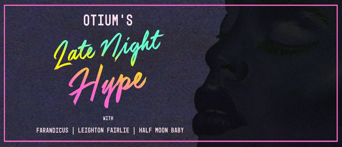 Otium's Late Night Hype with Half Moon Baby, Leighton & Farandicus