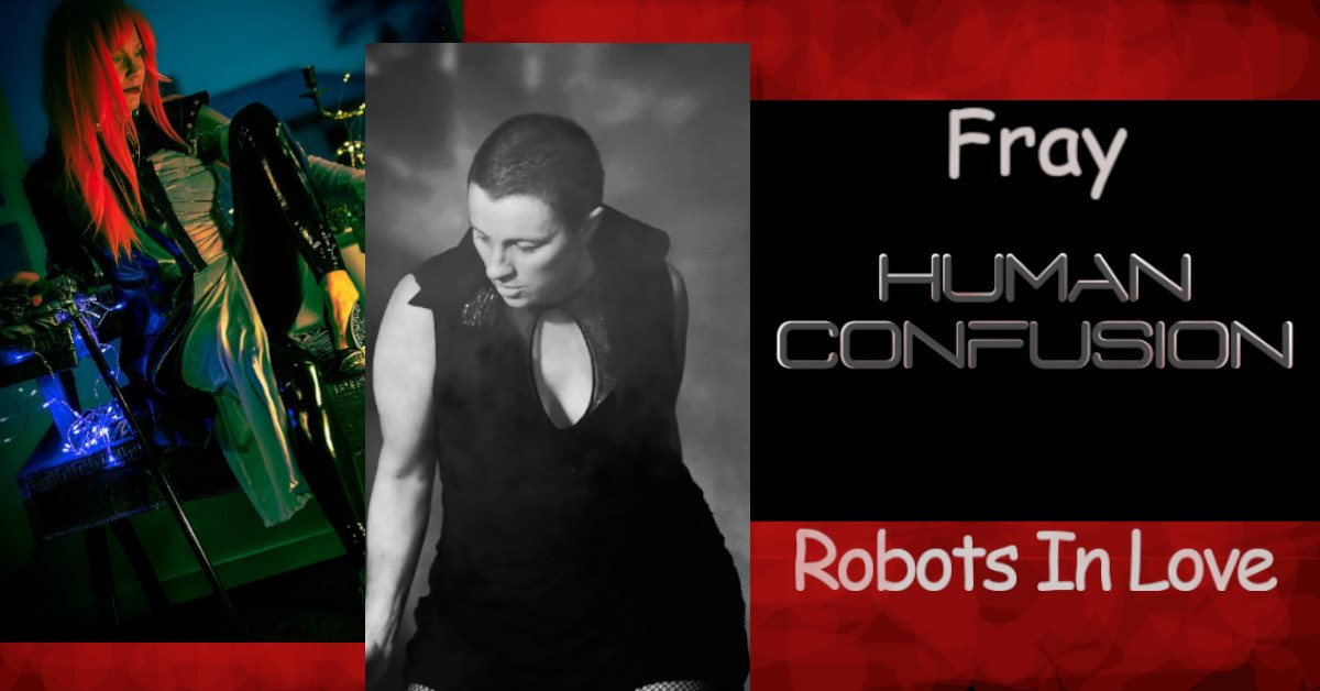 Fray, Human Confusion, Robots In Love