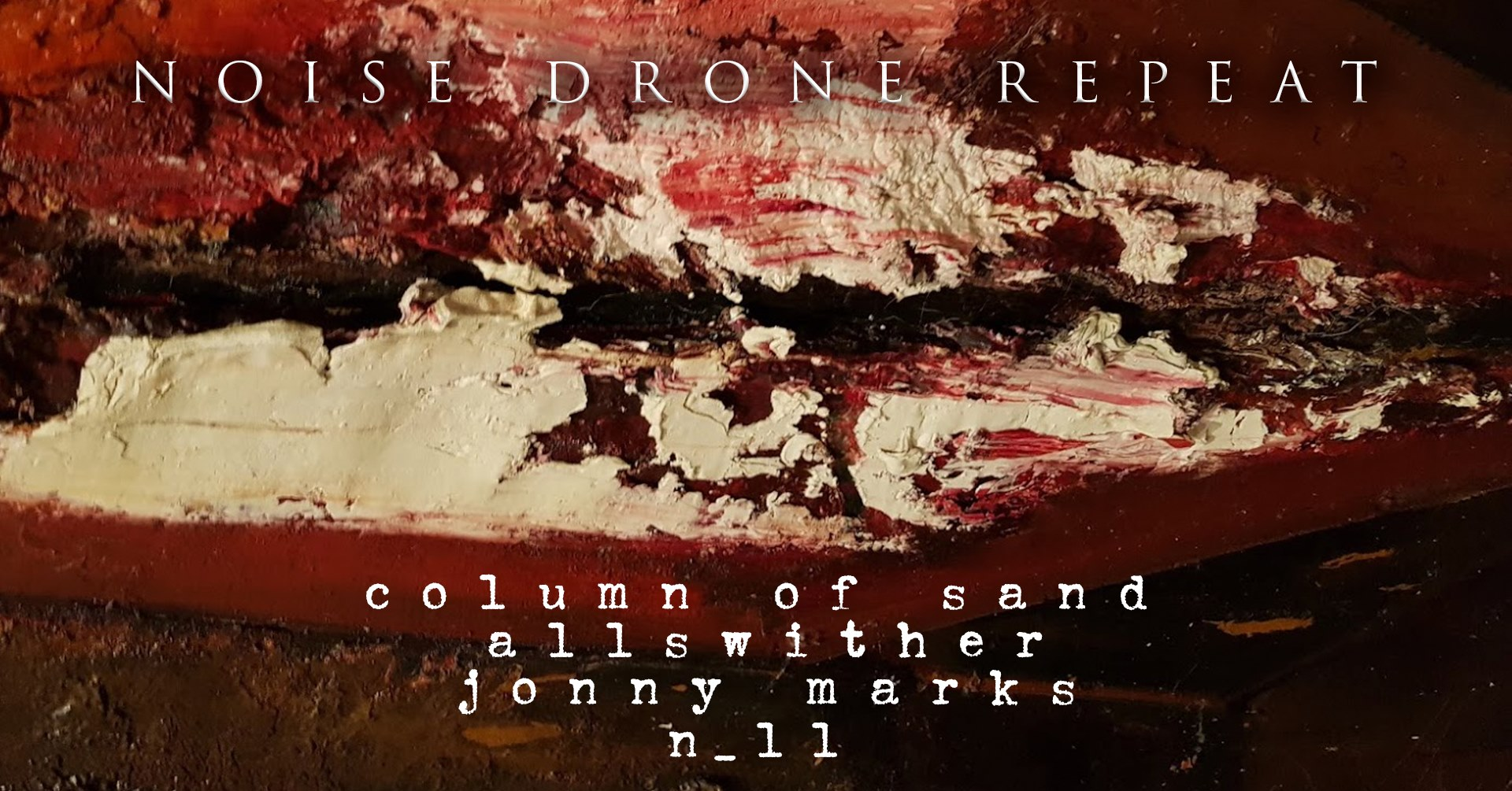 Noise Drone Repeat: Allswither, Column of Sand, n_ll, Jonny Marks