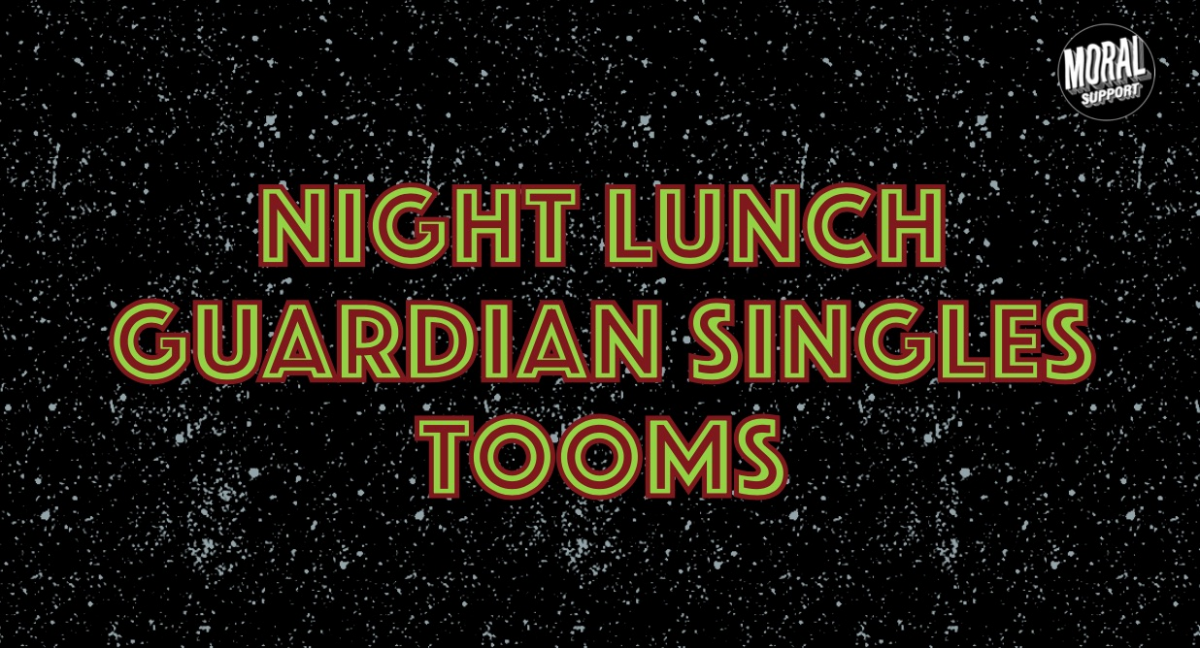 Night Lunch, Guardian Singles And Tooms