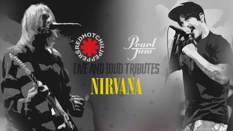 Live And Loud Tributes - Pearl Jam / R.H.C.P / Nirvana