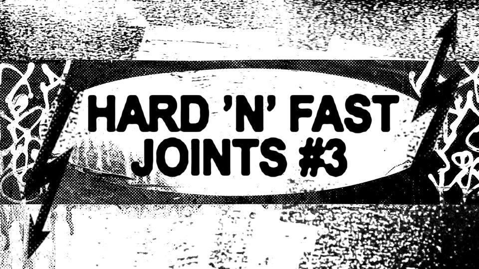 Hard 'n' Fast Joints #3