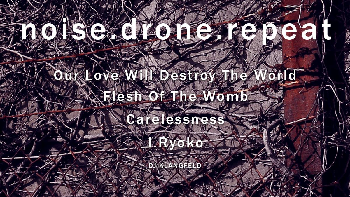 Noise.Drone.Repeat. - Out Love Will Destroy The World + More