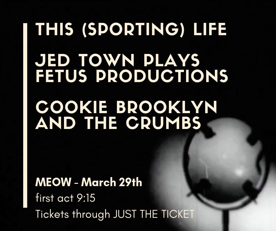 This (Sporting) Life, Jed Town plays Fetus, Cookie Brooklyn